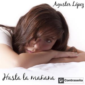 LOPEZ, Aguster - Hasta La Manana