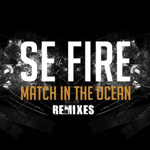 SE FIRE - Match In The Ocean Remixes