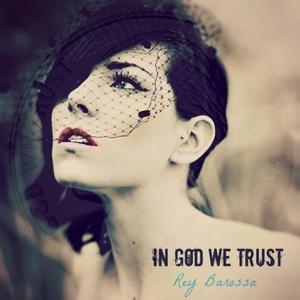 REY BAROSSA - In God We Trust