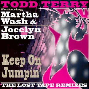 TERRY, Todd feat JOCELYN BROWN/MARTHA WASH - Keep On Jumpin' (The Lost Tape Remixes)