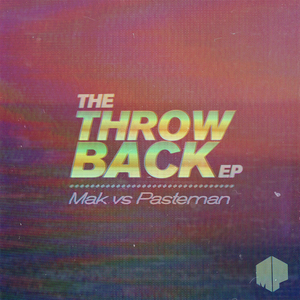 MAK/PASTEMAN - The Throwback EP