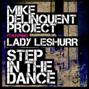 MIKE DELINQUENT PROJECT feat LADY LESHURR - Step In The Dance
