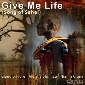 FIORE, Claudio/ALEISHA SHIMIZU/NIAMH CLUNE - Give Me Life (Song Of Sahel)