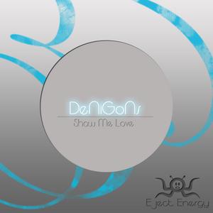 DENIGONS - Show Me Love
