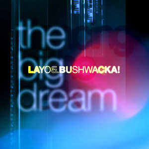 LAYO & BUSHWACKA - The Big Dream