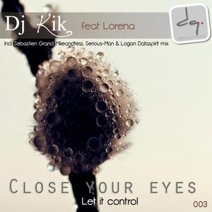DJ KIK feat LORENA - Close Your Eyes (Let It Control) EP