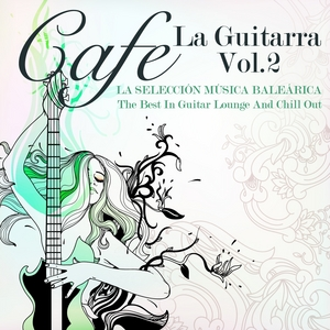 VARIOUS - Cafe La Guitarra Vol 2 (La Seleccion Musica Balearica: The Best In Guitar Lounge & Chill Out)