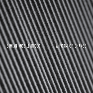 SIMIAN MOBILE DISCO - A Form Of Change EP