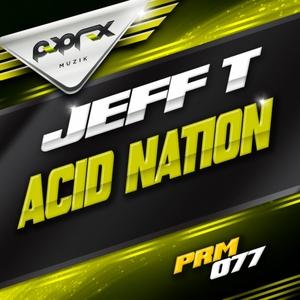 JEFF T - Acid Nation