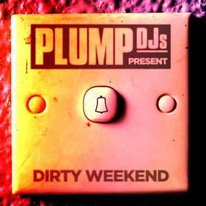 PLUMP DJS/VARIOUS - Dirty Weekend (DJ Mix)