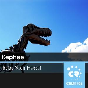 KEPHEE - Take Your Head