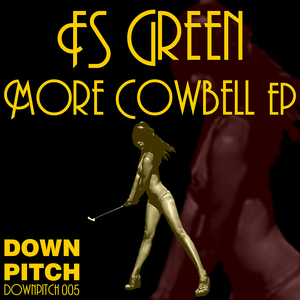 FS GREEN - More Cowbell EP