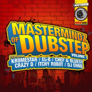 KROMESTAR/CHEF/BLUESY/EL-B/ITCHY ROBOT/DJ ENME - Mastermindz Of Dubstep Vol 1