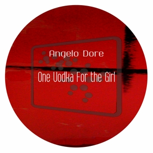 DORE, Angelo - One Vodka For The Girl