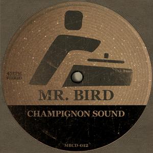 MR BIRD - Champignon Sound