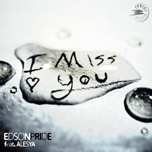EDSON PRIDE feat ALESYA - I Miss You (remixes)