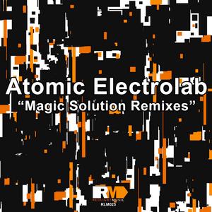 ATOMIC ELECTROLAB - Magic Solution (remixes)
