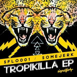 SOMEJERK - Tropikilla EP