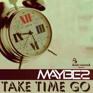 MAYBE2 - Take Time Go