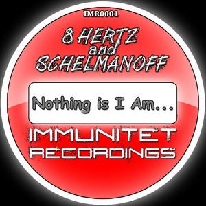 8 HERTZ & SCHELMANOFF - Nothing Is I Am
