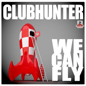 CLUBHUNTER - We Can Fly