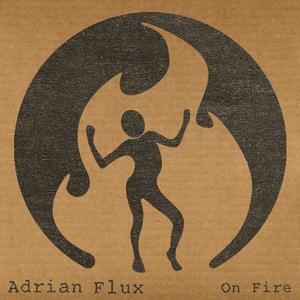 ADRIAN FLUX - On Fire