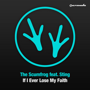 SCUMFROG, The feat STING - If I Ever Lose My Faith (remixes)