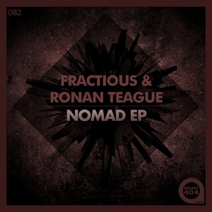 FRACTIOUS/RONAN TEAGUE - Nomad EP