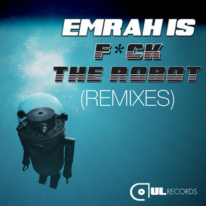 EMRAH IS - F*ck The Robot (remixes)