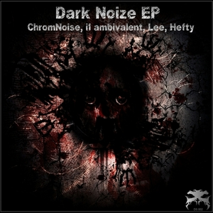 CHROMNOISE/HEFTY/LEE/I1 AMBIVALENT - Dark Noize EP