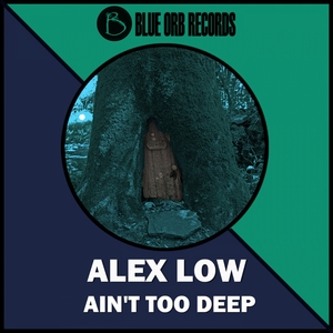 LOW, Alex - Ain't Too Deep