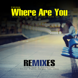 KEMPINSKIY, Nikolay/PHILLIPO BLAKE feat V RAY - Where Are You (remixes)