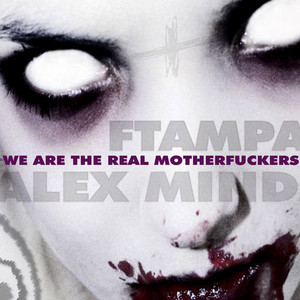 FTAMPA/ALEX MIND - We Are the Real Motherfuckers