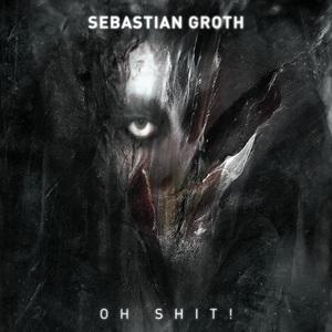 GROTH, Sebastian - Oh Shit!