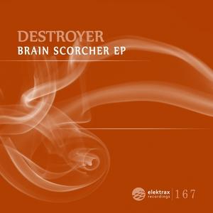 DESTROYER - Brain Scorcher EP