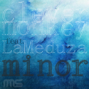 CLEVER MONKEY feat LAMEDUZA - Minor EP