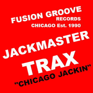 JACKMASTER TRAX - Chicago Jackin