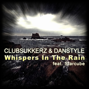 CLUBSUKKERZ/DANSTYLE feat STARCUBE - Whispers In The Rain (remixes)
