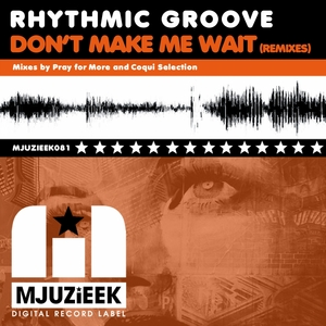 RHYTHMIC GROOVE - Don't Make Me Wait (remixes)