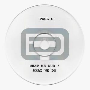 PAUL C - What We Dub