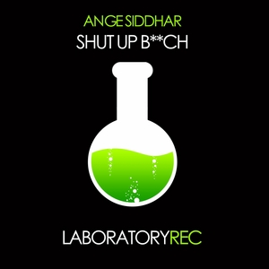 ANGE SIDDHAR - Shut Up B**ch