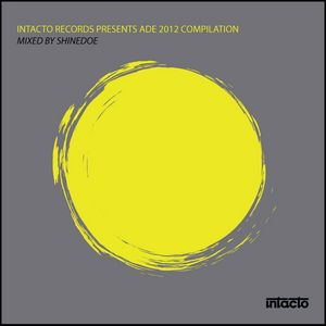 SHINEDOE/VARIOUS - Intacto Records Presents ADE 2012 Compilation (unmixed tracks)
