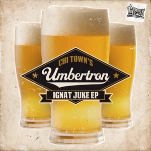 UMBERTRON - Ignat Juke EP (Chi Town's)
