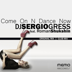 DJ SERGIO GRESS feat ROMAN SHUKSHIN - Come On N Dance Now EP