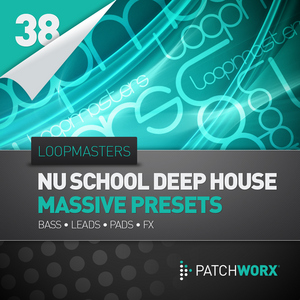 LOOPMASTERS - Patchworx 38: Nu School Deep House (Sample Pack Massive Presets/MIDI)