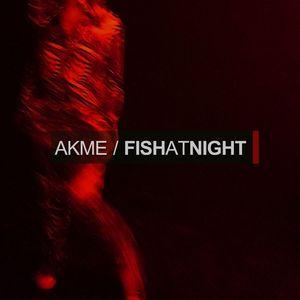 AKME - Fish At Night EP