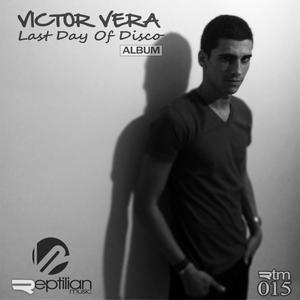 VICTOR VERA - Last Day Of Disco