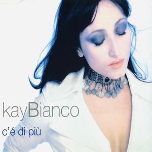 BIANCO, Kay - C'e' Di Piu'