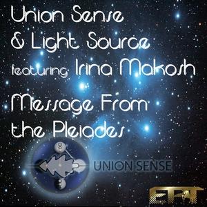 UNION SENSE/LIGHT SOURCE feat IRINA MAKOSH - Message From The Pleiades (remixes)