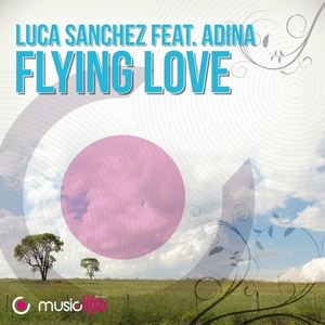 SANCHEZ, Luca feat Adina - Flying Love (remixes)